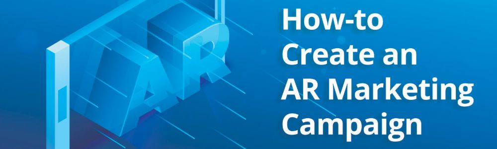 How to create an Augmented Reality marketing Campaign