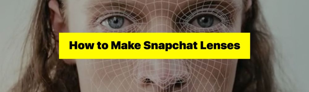 How to Make AR Lenses with Lens Studio and Snapchat app